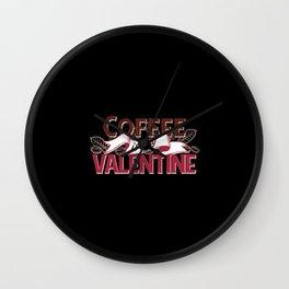 Coffee is my valentine coffee lovers valentines Wall Clock