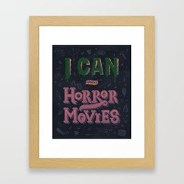I can handle Horror Movies Framed Art Print