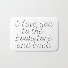 I Love You To The Bookstore And Back Bath Mat