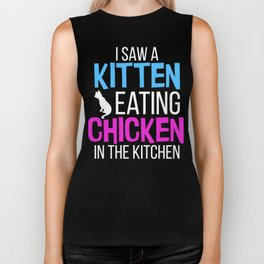 I Saw A Kitten Eating Chicken in The Kitchen Biker Tank