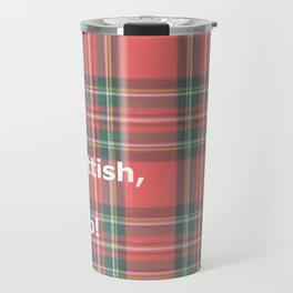 If It's Not Scottish, It's Crap! (In Plaid) Travel Mug
