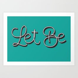 Let Be. Art Print
