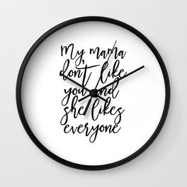 my mama don't like you and she likes everyone, girls room decor,gift for her,justin quote,girly art Wall Clock