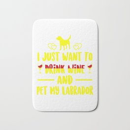I Just Want To Drink Wine And Pet My Labrador ye Bath Mat