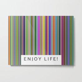 Enjoy Life! Metal Print