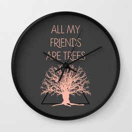 All My Friends Are Trees Wall Clock