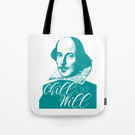 Chill like Will (Shakespeare) Tote Bag
