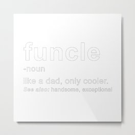 Funcle like a dad, only cooler Metal Print
