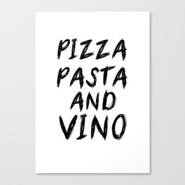 PIZZA PASTA AND VINO Black & White quote Canvas Print