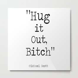 Hug it Out, Bitch Metal Print