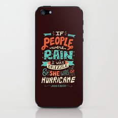I was drizzle and she was a hurricane iPhone & iPod Skin