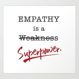 Empathy is a Superpower Art Print