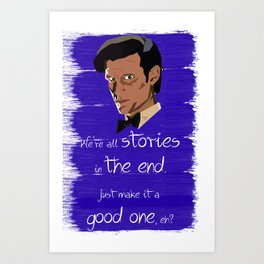We're all just stories in the end. Doctor Who quote. Art Print