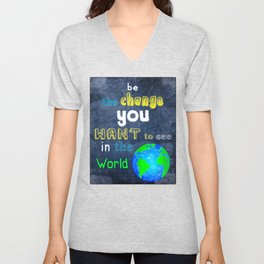 Be The Change You Want To See In The World - Motivational Quote Unisex V-Neck