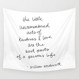 The little unremembered acts of kindness & love are the best parts of a person's life Wall Tapestry