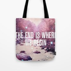 The End Is Where We Begin Tote Bag