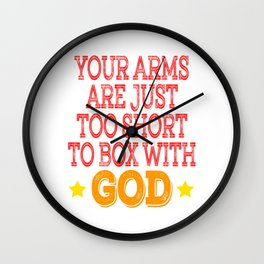 """Stay inspired and show your humor with this tee design""""Your Arms Are Just Too Short To Box With God"""" Wall Clock"""