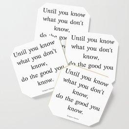 Do the good you know. Coaster