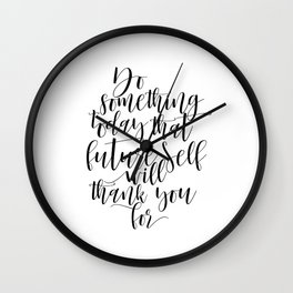 Do Something Today That Your Future Self Will Thank You For Motivational Quote Wall Clock
