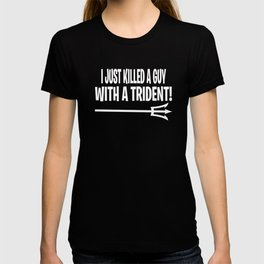 Anchorman Quote - I Just Killed A Guy With A Trident T-shirt