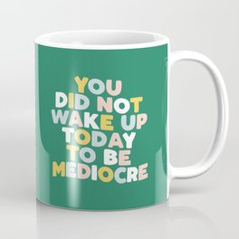 YOU DID NOT WAKE UP TODAY TO BE MEDIOCRE pink blue green and white Coffee Mug