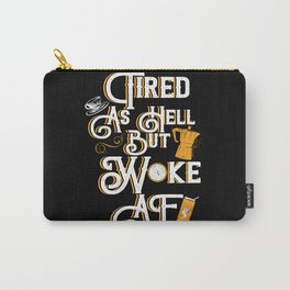 Tired As Hell But Woke AF Carry-All Pouch