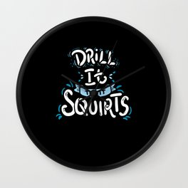 Til It Squirts - Gift Wall Clock