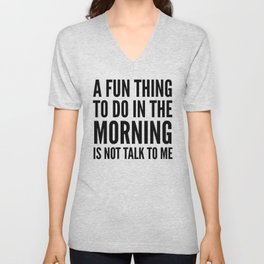 A Fun Thing To Do In The Morning Is Not Talk To Me Unisex V-Neck