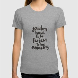 You Don't Have To Be Perfect To Be Amazing motivational typography in black and white home wall deco T-shirt
