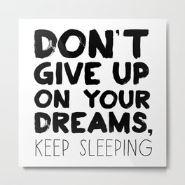 Don't Give Up On Your Dreams, Keep Sleeping Metal Print