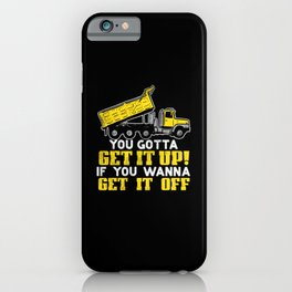 You Gotta Get It Up If You Wanna Get It Off  iPhone Case