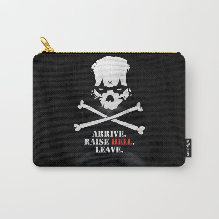 Arrive. Raise Hell. Leave. Carry-All Pouch