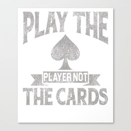 Play The Player Not The Cards Distressed Canvas Print