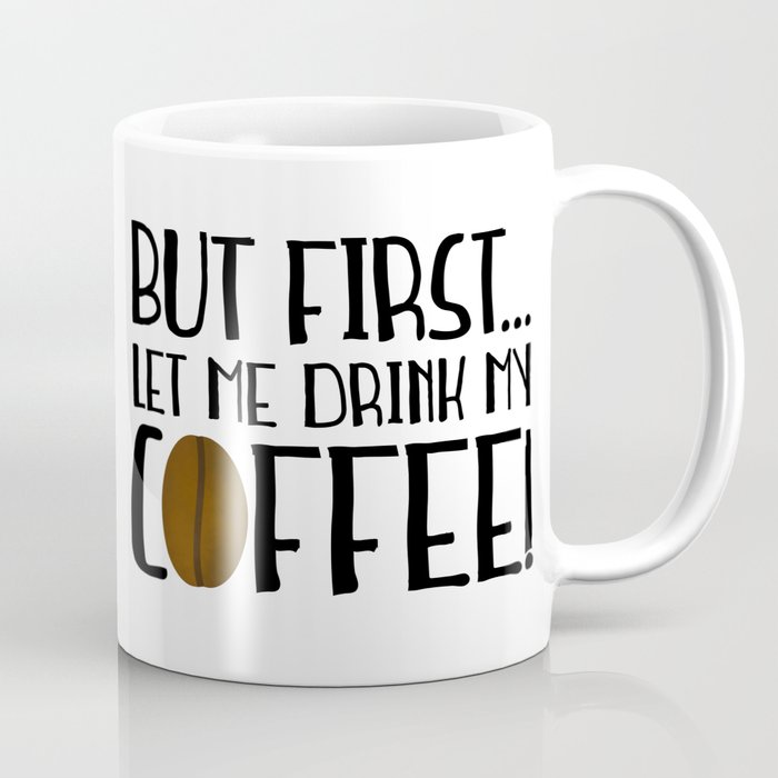 But First... Let Me Drink My Coffee! Coffee Mug