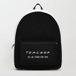 Teacher, I'll Be There For You, Quote Backpack