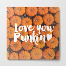 Love you, Punkin (Pumpkin) Metal Print