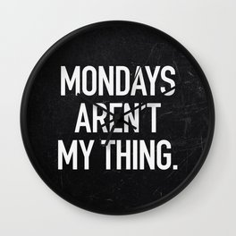 Mondays aren't my thing Wall Clock