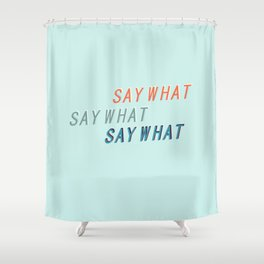 SAY WHAT SAY WHAT SAY WHAT # Shower Curtain