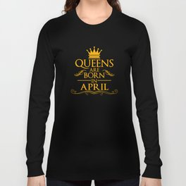 April Birthday Gift Unisex Shirt Queens Are Born In April Long Sleeve T-shirt