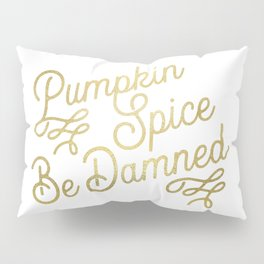 Pumpkin Spice Be Damned Pillow Sham