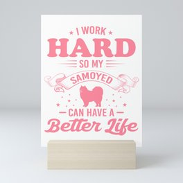 I Work Hard So My Samoyed Can Have A Better Life pw Mini Art Print