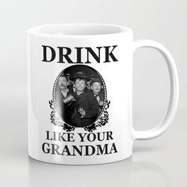 Drink Like Your Grandma Coffee Mug