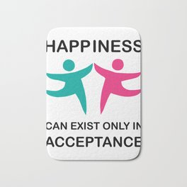 Makes a great gift Tee Acceptance Design Happiness is in Acceptance Bath Mat