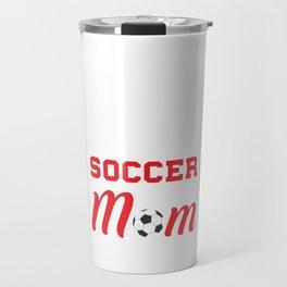Loud and Proud Soccer Mom Beware Yells Often T-Shirt Travel Mug