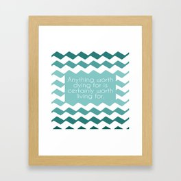 Anything worth dying for is certainly worth living for. Framed Art Print