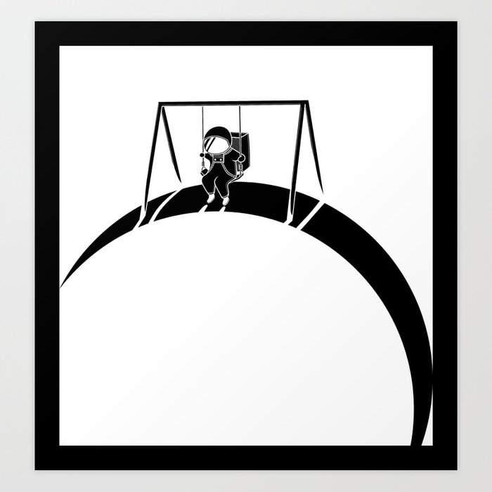 In Space No One Will Push Your Swing Art Print