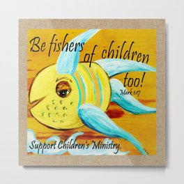 Be Fishers of Children Too! Metal Print