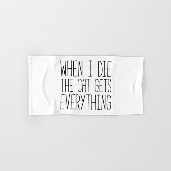 Cat Gets Everything Funny Quote Hand & Bath Towel