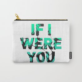 If I were you... Carry-All Pouch