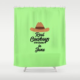 Real Cowboys are bon in June T-Shirt Dpld4 Shower Curtain